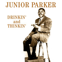 Junior Parker - Drinkin' And Thinkin'