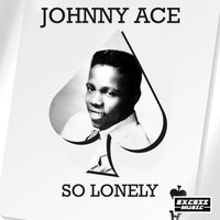 Johnny Ace - So Lonely