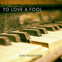 Dan Musselman - To Love a Fool