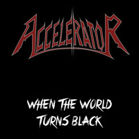 Accelerator - When the World Turns Black (Explicit)