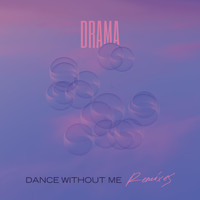 Drama - Dance Without Me (Remixes)