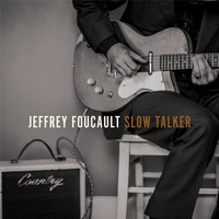Jeffrey Foucault - Slow Talker