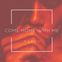 Baron - Come Home With Me