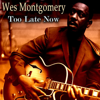 Wes Montgomery - Too Late Now