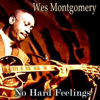 Wes Montgomery - No Hard Feelings