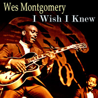 Wes Montgomery - I Wish I Knew