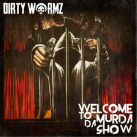 Dirty Wormz - Welcome to da Murda Show (Explicit)