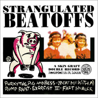 Strangulated Beatoffs - Porky the Pig and Bess