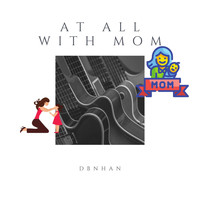 DBNHAN - At All with Mom