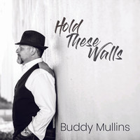 Buddy Mullins - Hold These Walls