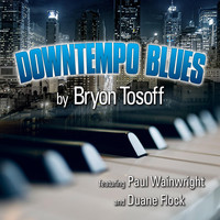 Bryon Tosoff - Downtempo Blues (feat. Duane Flock & Paul Wainwright)