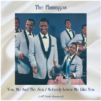 The Flamingos - You, Me And The Sea / Nobody Loves Me Like You (All Tracks Remastered)