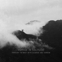 Voyage In Solitude - Through the Mist with Courage and Sorrow