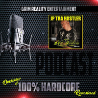 Grim Reality Entertainment - Podcast: Overview of 100% Hardcore (Remastered) [feat. Jp Tha Hustler] (Explicit)
