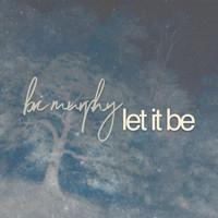 Bri Murphy - Let It Be