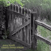Charles David Denler - Every Breath