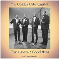 The Golden Gate Quartet - Casey Jones / Good Mens (All Tracks Remastered)