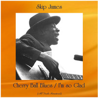 Skip James - Cherry Ball Blues / I'm so Glad (Remastered 2020)