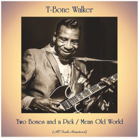 T-Bone Walker - Two Bones and a Pick / Mean Old World (All Tracks Remastered)
