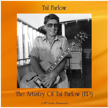 Tal Farlow - The Artistry Of Tal Farlow (EP) (All Tracks Remastered)