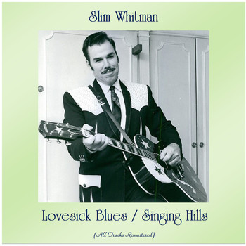 Slim Whitman - Lovesick Blues / Singing Hills (All Tracks Remastered)