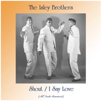 The Isley Brothers - Shout / I Say Love (All Tracks Remastered)