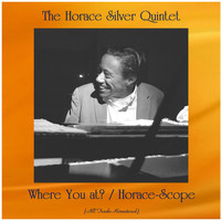 The Horace Silver Quintet - Where You at? / Horace-Scope (All Tracks Remastered)