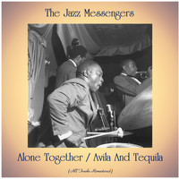 The Jazz Messengers - Alone Together / Avila And Tequila (All Tracks Remastered)