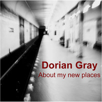 Dorian Gray - About My New Places
