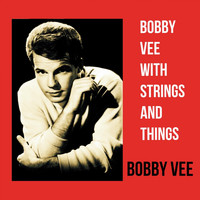 Bobby Vee - Bobby Vee with Strings and Things