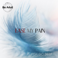 Fish Go Deep - Ease My Pain