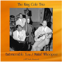 The King Cole Trio - Embraceable You / Makin' Whoopee (All Tracks Remastered)