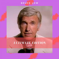 Bruce Low - Ultimate Edition