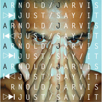 Arnold Jarvis - Just Say It