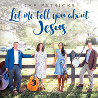 The Patricks - Let Me Tell You About Jesus