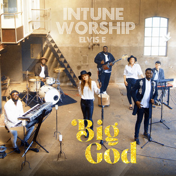 Intune Worship and Elvis E - Big God