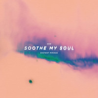 Soothe My Soul - Distant Mirage