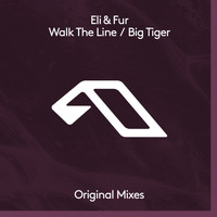 Eli & Fur - Walk The Line / Big Tiger