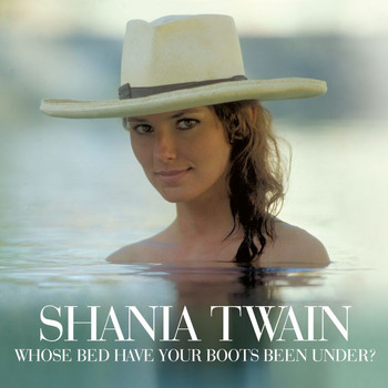 Shania Twain - Whose Bed Have Your Boots Been Under?