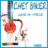 Chet Baker - Live in Paris 1980 (Live)