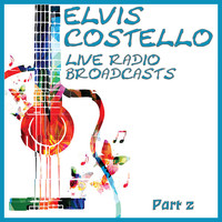Elvis Costello - Live Radio Broadcasts Part Two (Live)