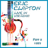 Eric Clapton - Live in Virginina 1985 Part 2 (Live)