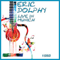 Eric Dolphy - Live in Munich 1960 (Live)
