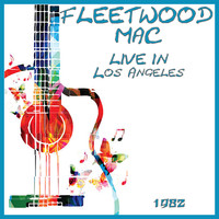 Fleetwood Mac - Live in LA 1982 (Live)