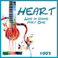 Heart - Live in Idaho Part One 1993 (Live)
