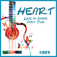 Heart - Live in Idaho Part Two 1993 (Live)
