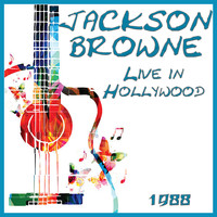 Jackson Browne - Live in Hollywood 1988 (Live)