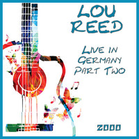 Lou Reed - Live in Germany 2000 Part Two (Live)