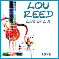 Lou Reed - Live in L.A 1976 (Live)