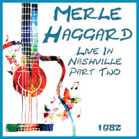 Merle Haggard - Live In Nashville 1982 Part Two (Live)